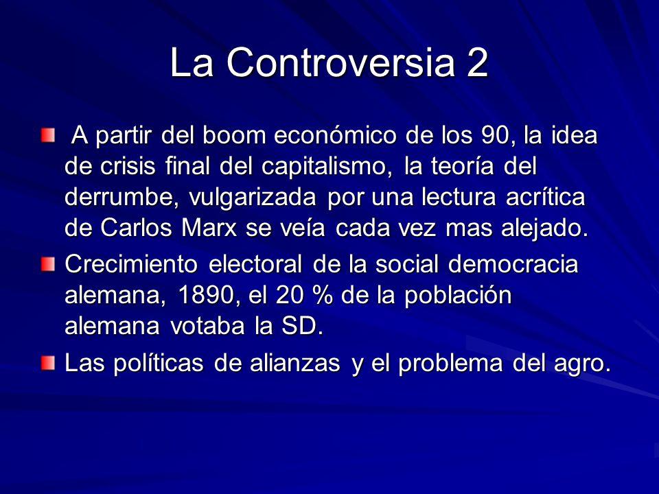 La Controversia 2 A partir del boom económico de los 90, la idea de crisis final del capitalismo, la teoría del derrumbe, vulgarizada por una lectura