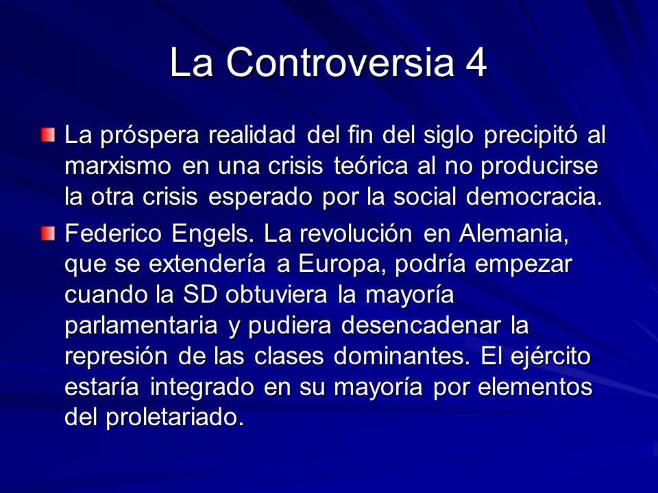 La Controversia 4 La próspera realidad del fin del siglo precipitó al marxismo en una crisis teórica al no producirse la otra crisis esperado por la s