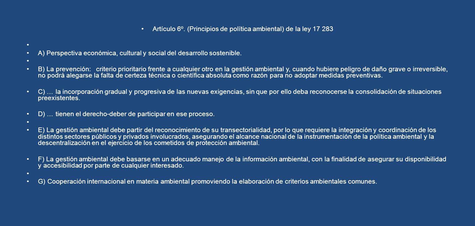 Artículo 6º. (Principios de política ambiental) de la ley 17 283 A) Perspectiva económica, cultural y social del desarrollo sostenible. B) La prevenci