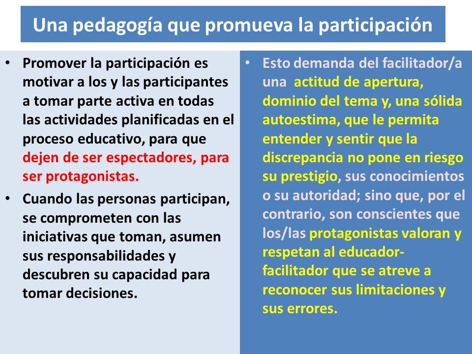 Una pedagogía que promueva la participación Promover la participación es motivar a los y las participantes a tomar parte activa en todas las actividad