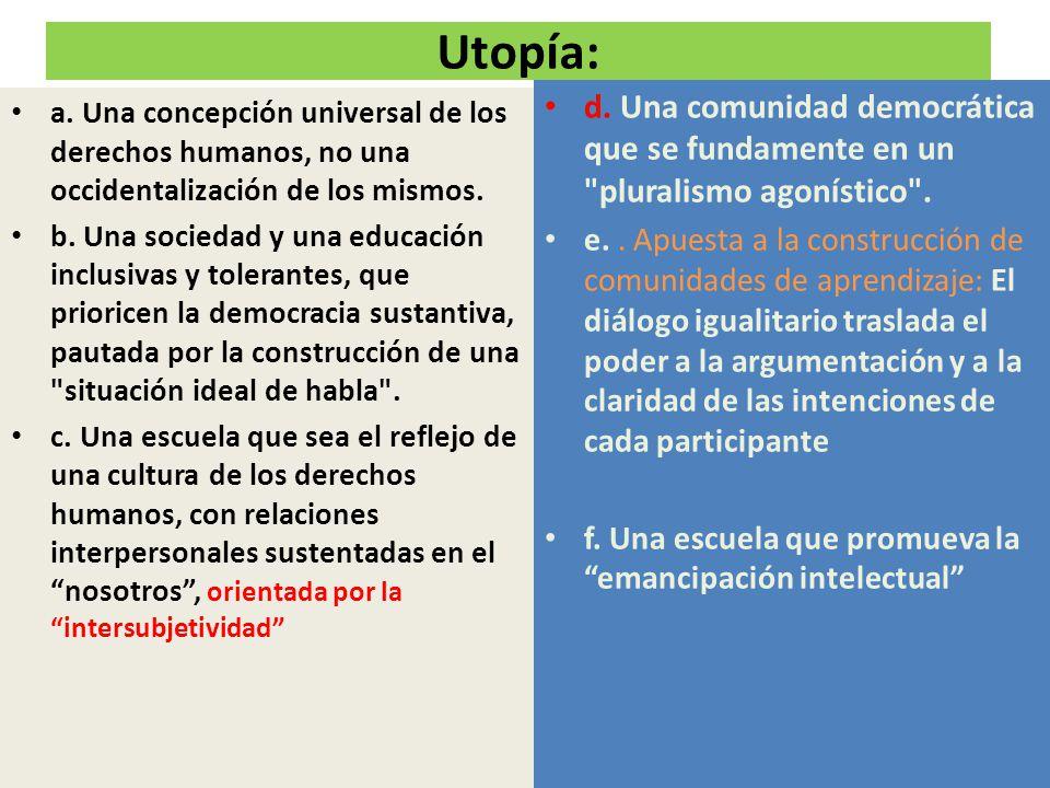 Utopía: a. Una concepción universal de los derechos humanos, no una occidentalización de los mismos. b. Una sociedad y una educación inclusivas y tole