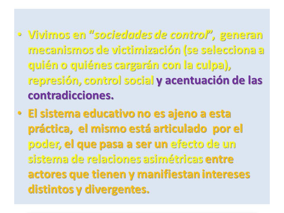 Vivimos en sociedades de control, generan mecanismos de victimización (se selecciona a quién o quiénes cargarán con la culpa), represión, control soci