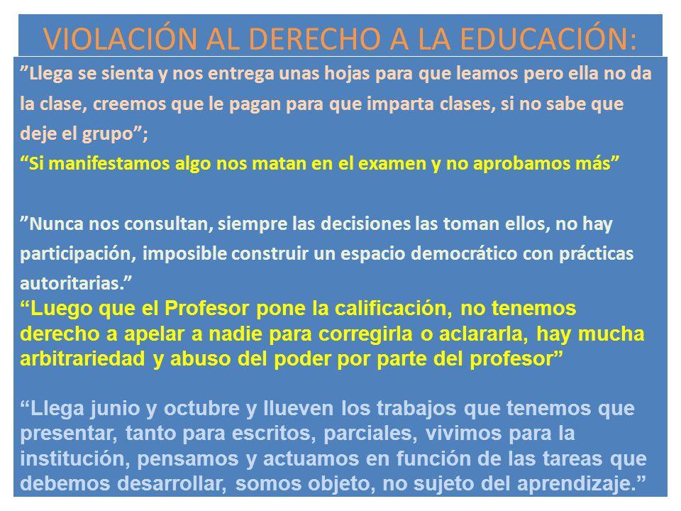 VIOLACIÓN AL DERECHO A LA EDUCACIÓN: Llega se sienta y nos entrega unas hojas para que leamos pero ella no da la clase, creemos que le pagan para que