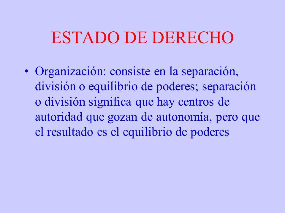 ESTADO DE DERECHO Organización: consiste en la separación, división o equilibrio de poderes; separación o división significa que hay centros de autori