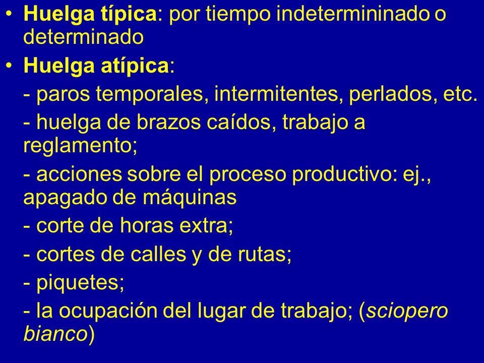 Huelga típica: por tiempo indetermininado o determinado Huelga atípica: - paros temporales, intermitentes, perlados, etc.