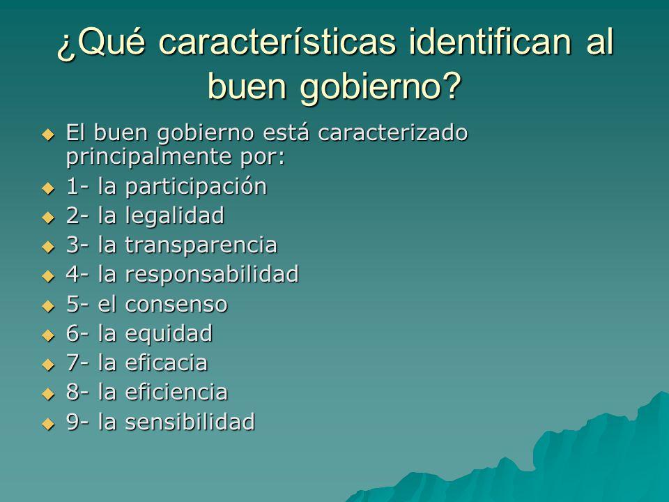 ¿Qué características identifican al buen gobierno? El buen gobierno está caracterizado principalmente por: El buen gobierno está caracterizado princip
