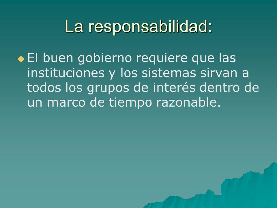 La responsabilidad: El buen gobierno requiere que las instituciones y los sistemas sirvan a todos los grupos de interés dentro de un marco de tiempo r