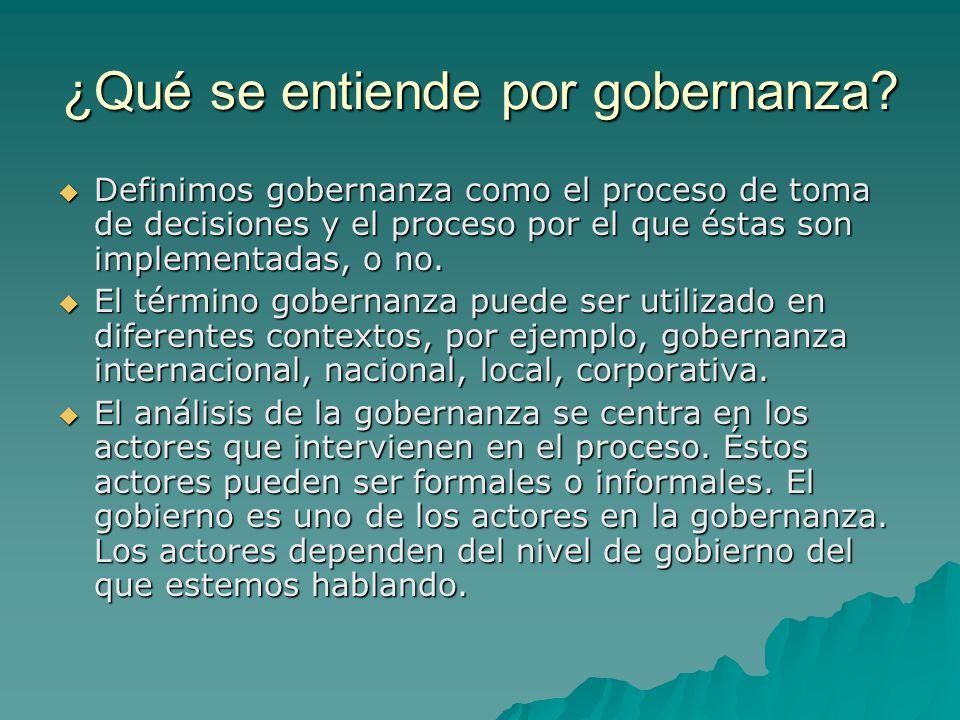 ¿Qué se entiende por gobernanza? Definimos gobernanza como el proceso de toma de decisiones y el proceso por el que éstas son implementadas, o no. Def