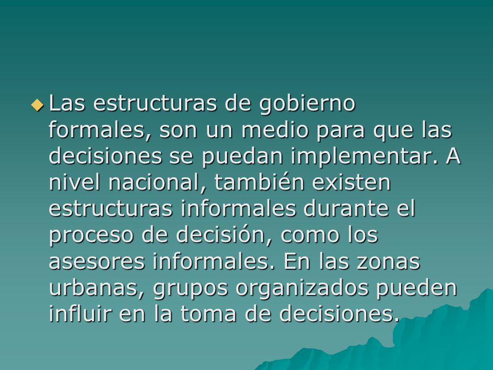 Las estructuras de gobierno formales, son un medio para que las decisiones se puedan implementar. A nivel nacional, también existen estructuras inform