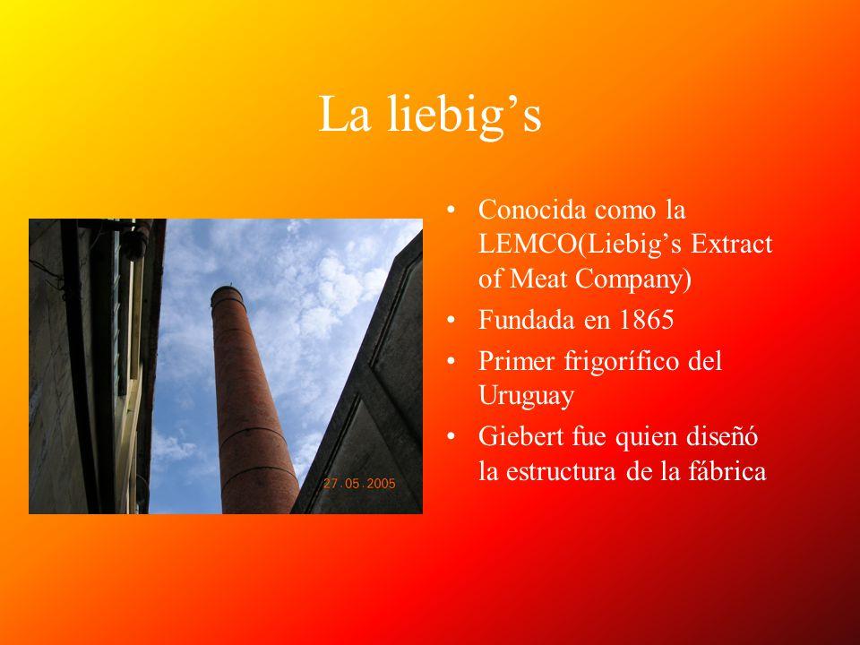 La liebigs Conocida como la LEMCO(Liebigs Extract of Meat Company) Fundada en 1865 Primer frigorífico del Uruguay Giebert fue quien diseñó la estructu
