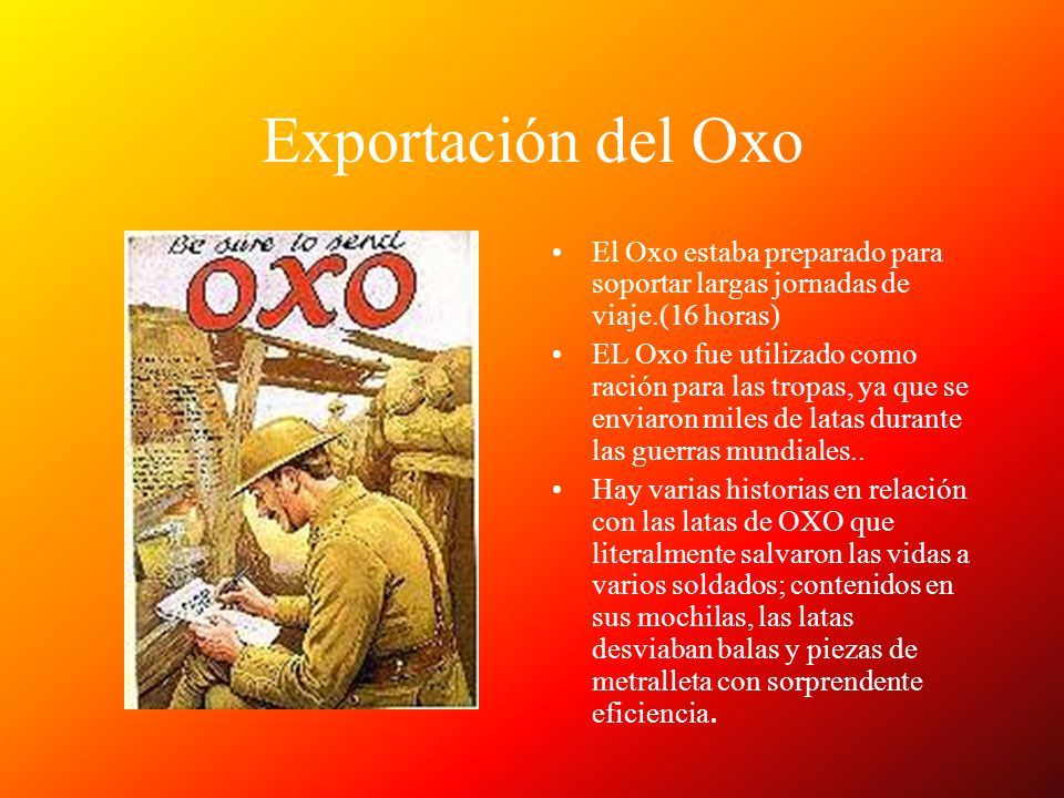 Exportación del Oxo El Oxo estaba preparado para soportar largas jornadas de viaje.(16 horas) EL Oxo fue utilizado como ración para las tropas, ya que