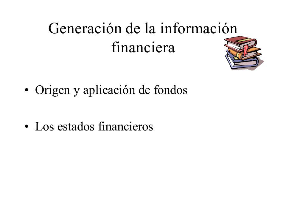Generación de la información financiera Origen y aplicación de fondos Los estados financieros