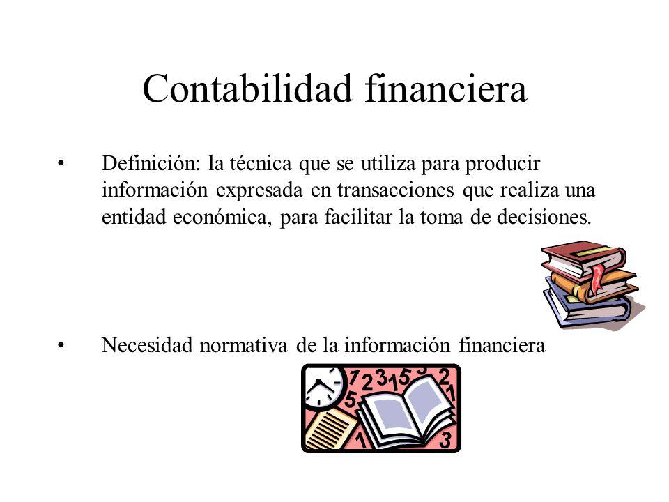 Contabilidad financiera Definición: la técnica que se utiliza para producir información expresada en transacciones que realiza una entidad económica,