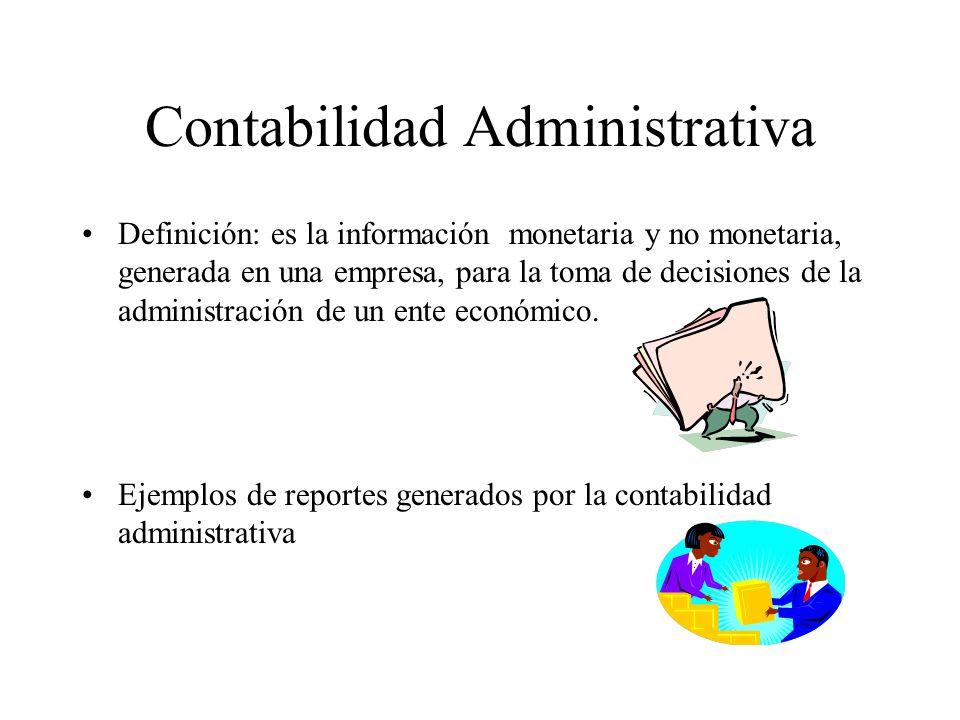 Contabilidad Administrativa Definición: es la información monetaria y no monetaria, generada en una empresa, para la toma de decisiones de la administ