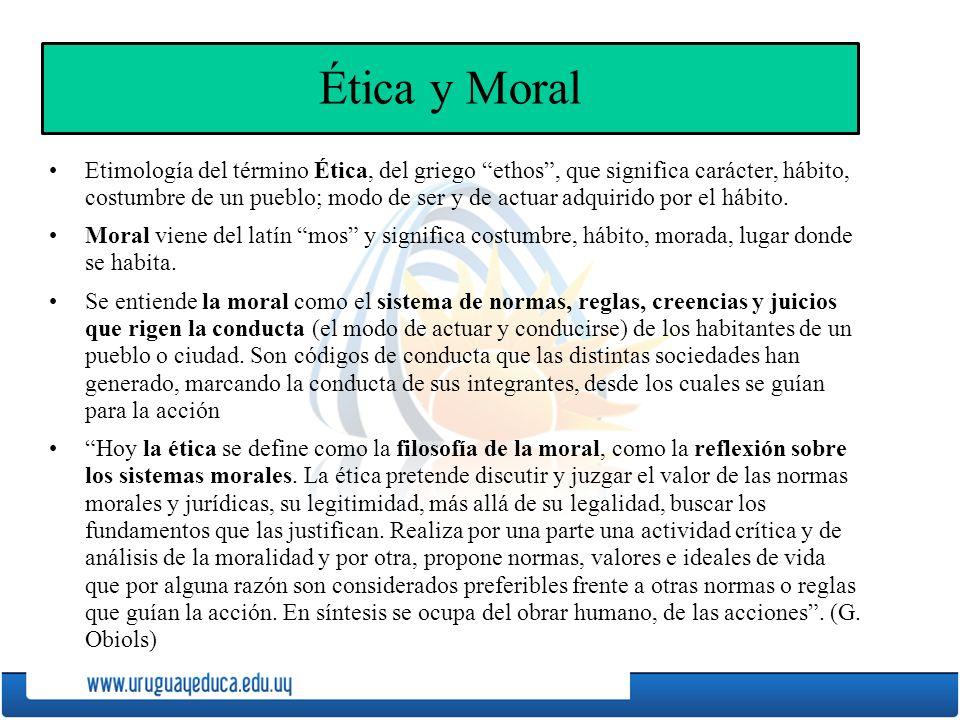 Ética y Moral Etimología del término Ética, del griego ethos, que significa carácter, hábito, costumbre de un pueblo; modo de ser y de actuar adquirido por el hábito.