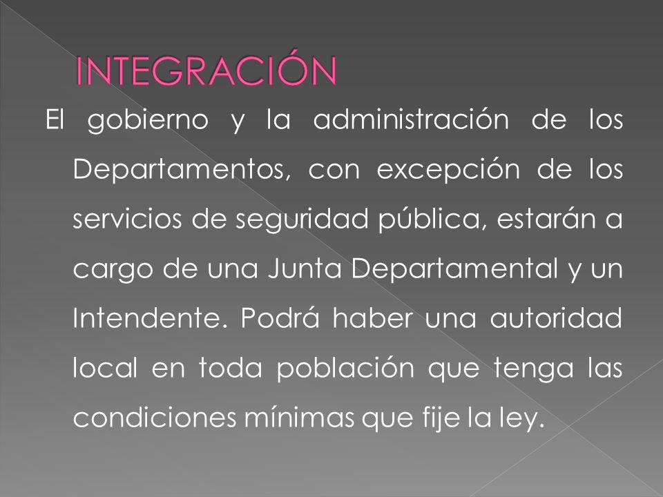 El gobierno y la administración de los Departamentos, con excepción de los servicios de seguridad pública, estarán a cargo de una Junta Departamental