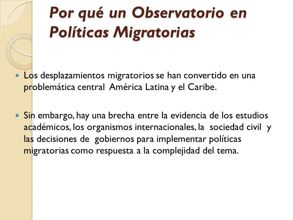 Por qué un Observatorio en Políticas Migratorias Los desplazamientos migratorios se han convertido en una problemática central América Latina y el Caribe.
