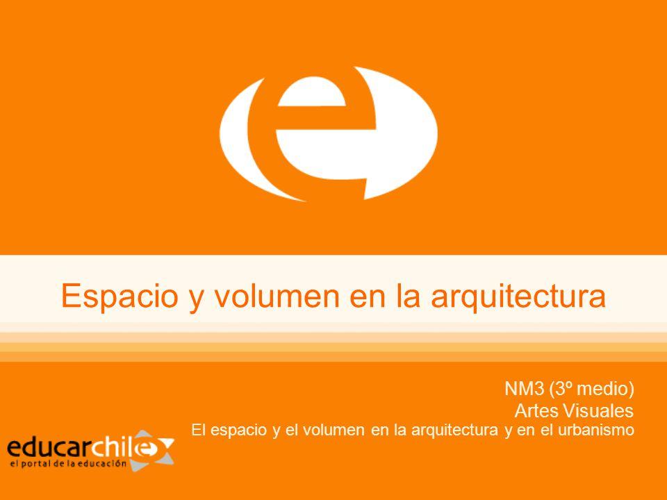 Espacio y volumen en la arquitectura NM3 (3º medio) Artes Visuales El espacio y el volumen en la arquitectura y en el urbanismo