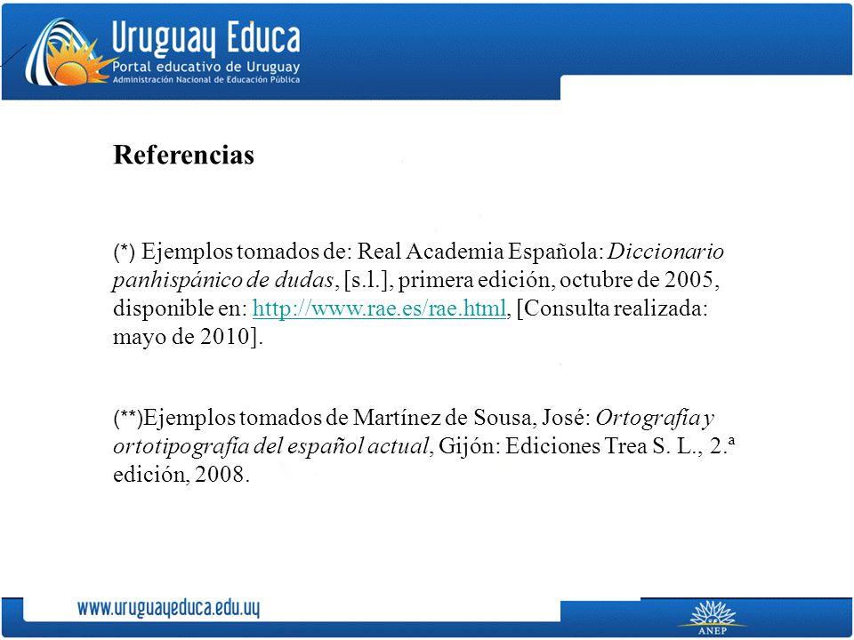 Referencias (*) Ejemplos tomados de: Real Academia Española: Diccionario panhispánico de dudas, [s.l.], primera edición, octubre de 2005, disponible e