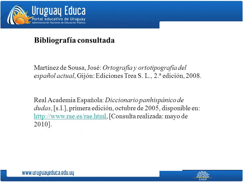 Bibliografía consultada Martínez de Sousa, José: Ortografía y ortotipografía del español actual, Gijón: Ediciones Trea S. L., 2.ª edición, 2008. Real