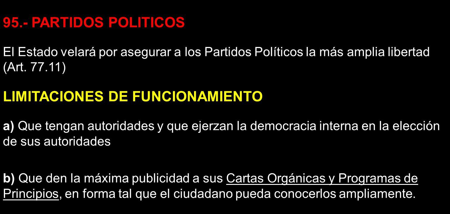 95.- PARTIDOS POLITICOS El Estado velará por asegurar a los Partidos Políticos la más amplia libertad (Art. 77.11) LIMITACIONES DE FUNCIONAMIENTO a) Q