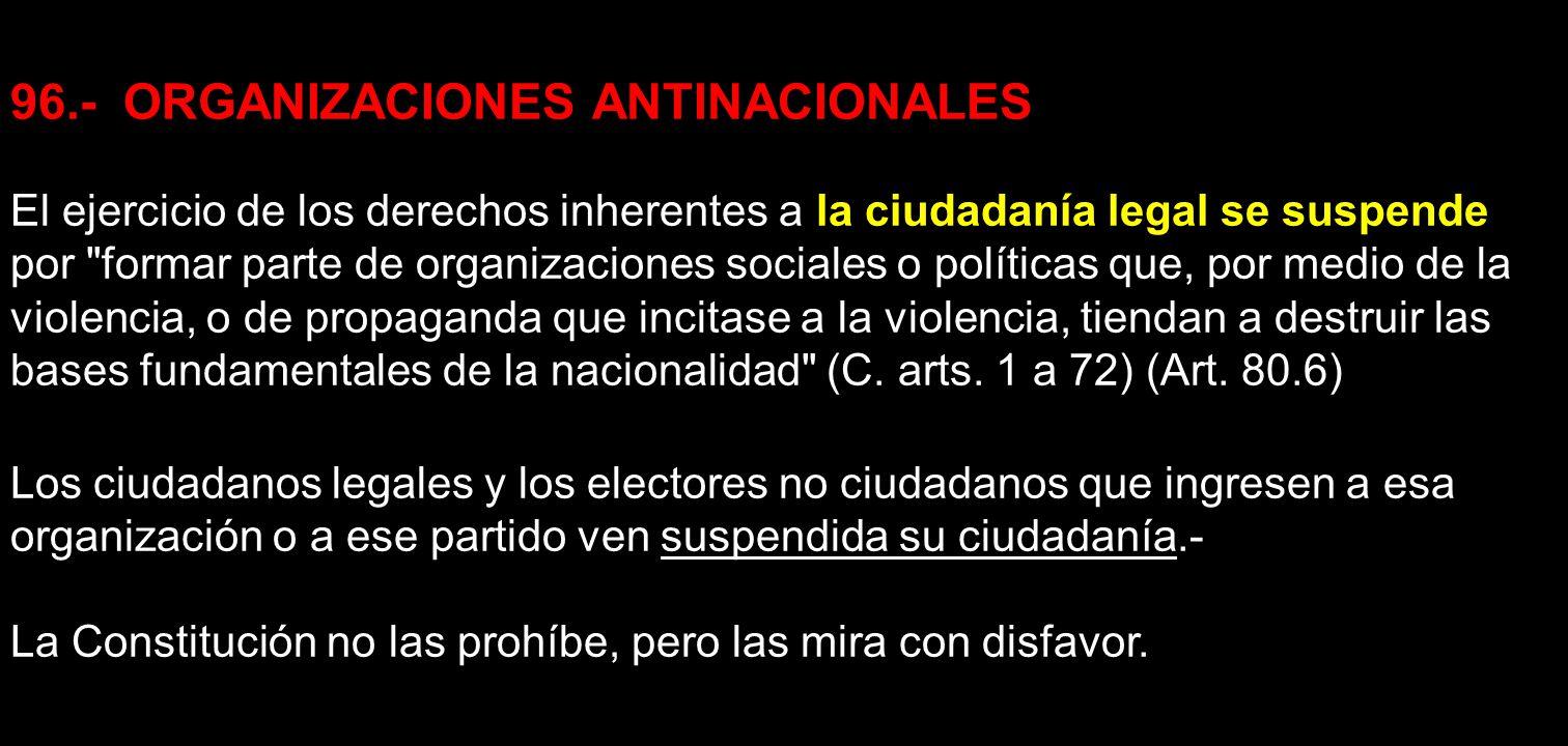 96.- ORGANIZACIONES ANTINACIONALES El ejercicio de los derechos inherentes a la ciudadanía legal se suspende por