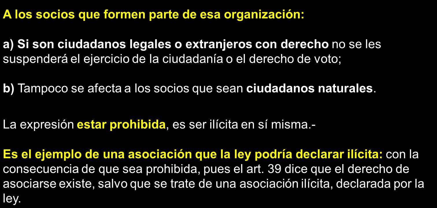 A los socios que formen parte de esa organización: a) Si son ciudadanos legales o extranjeros con derecho no se les suspenderá el ejercicio de la ciud