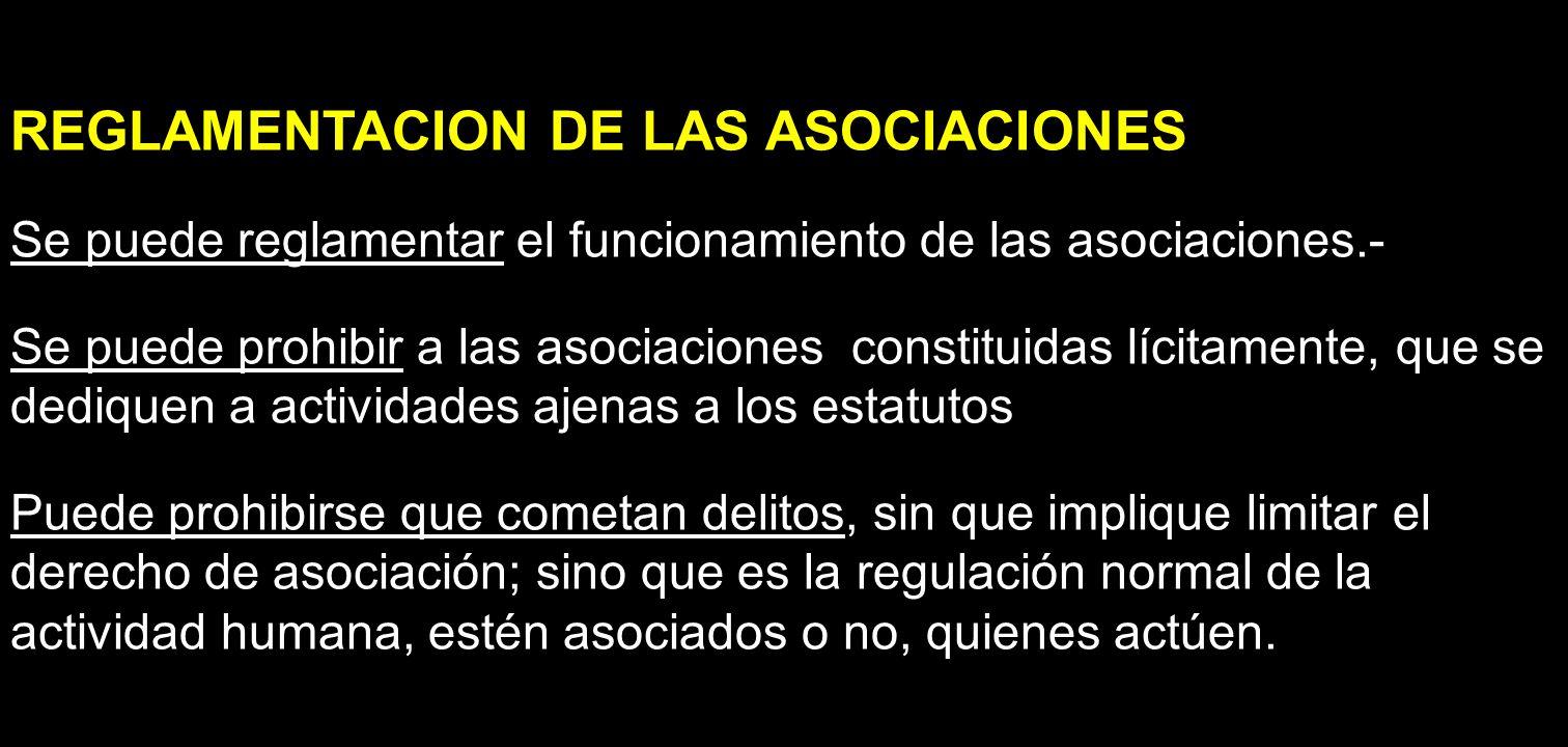 REGLAMENTACION DE LAS ASOCIACIONES Se puede reglamentar el funcionamiento de las asociaciones.- Se puede prohibir a las asociaciones constituidas líci