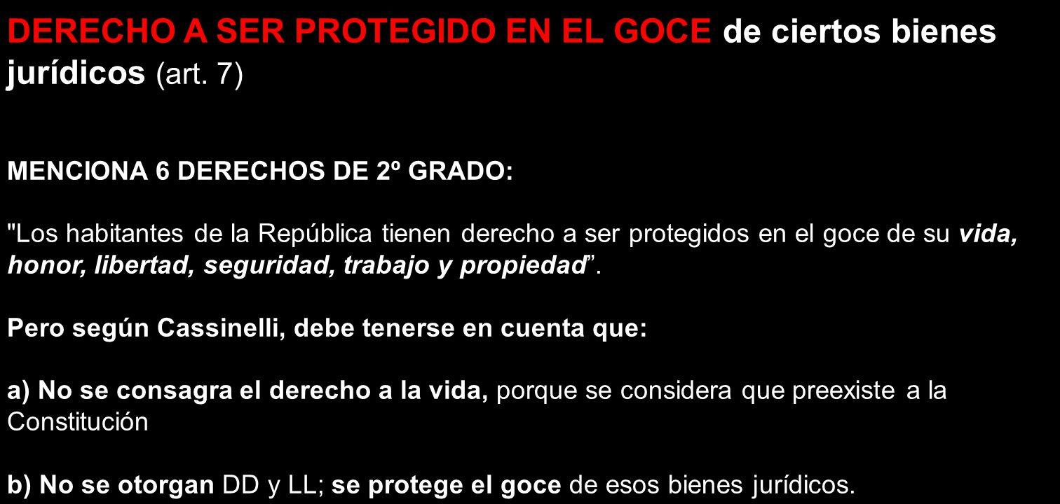DERECHO A SER PROTEGIDO EN EL GOCE de ciertos bienes jurídicos (art. 7) MENCIONA 6 DERECHOS DE 2º GRADO: