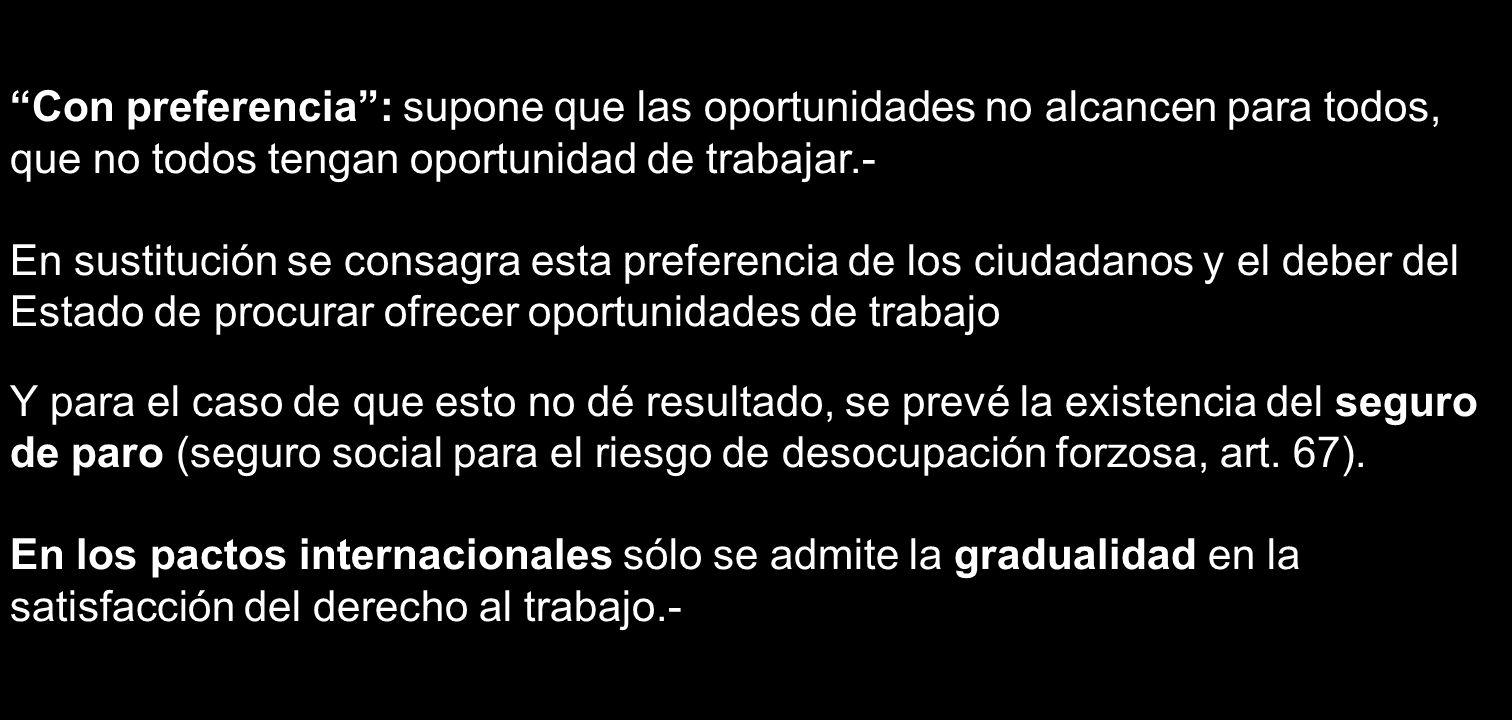 Con preferencia: supone que las oportunidades no alcancen para todos, que no todos tengan oportunidad de trabajar.- En sustitución se consagra esta pr