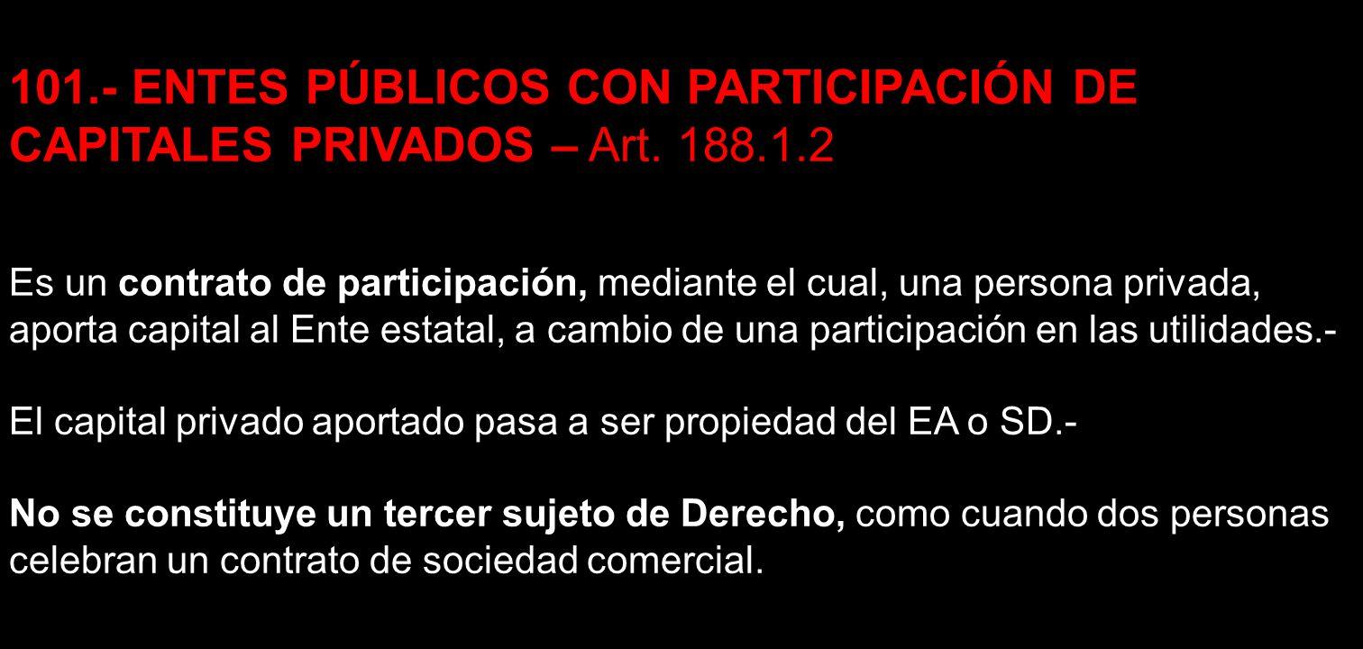 101.- ENTES PÚBLICOS CON PARTICIPACIÓN DE CAPITALES PRIVADOS – Art. 188.1.2 Es un contrato de participación, mediante el cual, una persona privada, ap