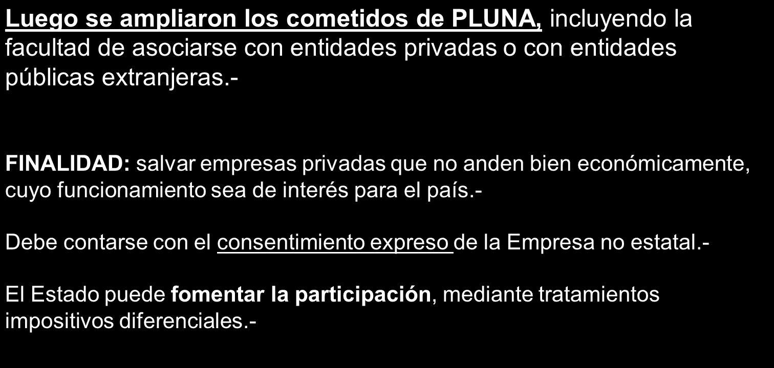 Luego se ampliaron los cometidos de PLUNA, incluyendo la facultad de asociarse con entidades privadas o con entidades públicas extranjeras.- FINALIDAD