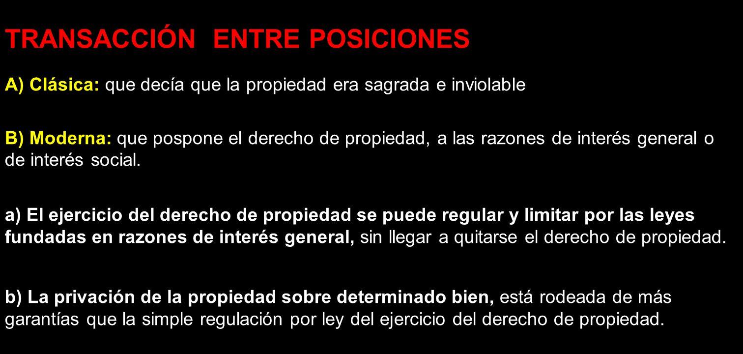 TRANSACCIÓN ENTRE POSICIONES A) Clásica: que decía que la propiedad era sagrada e inviolable B) Moderna: que pospone el derecho de propiedad, a las ra