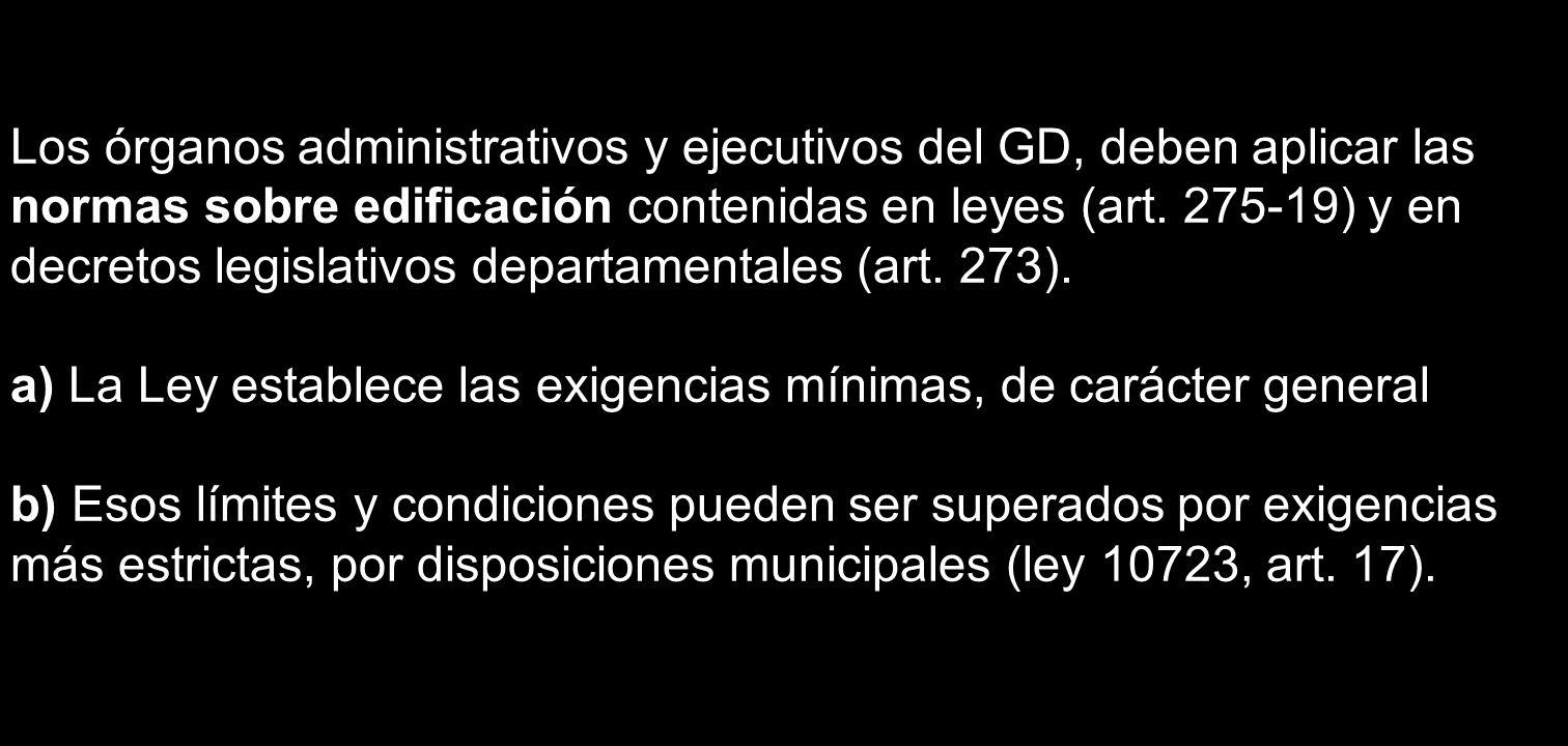 Los órganos administrativos y ejecutivos del GD, deben aplicar las normas sobre edificación contenidas en leyes (art. 275-19) y en decretos legislativ