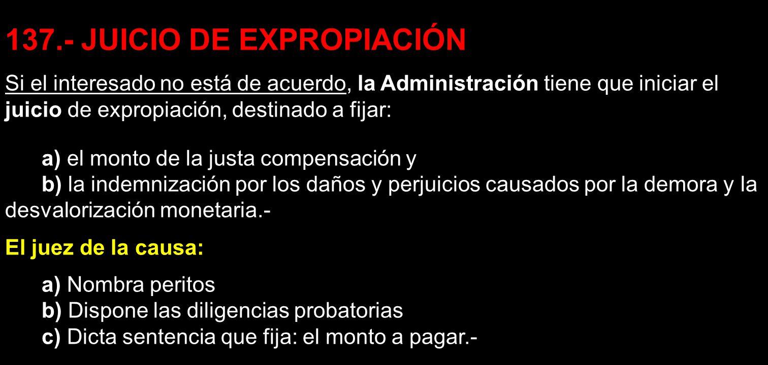 137.- JUICIO DE EXPROPIACIÓN Si el interesado no está de acuerdo, la Administración tiene que iniciar el juicio de expropiación, destinado a fijar: a)