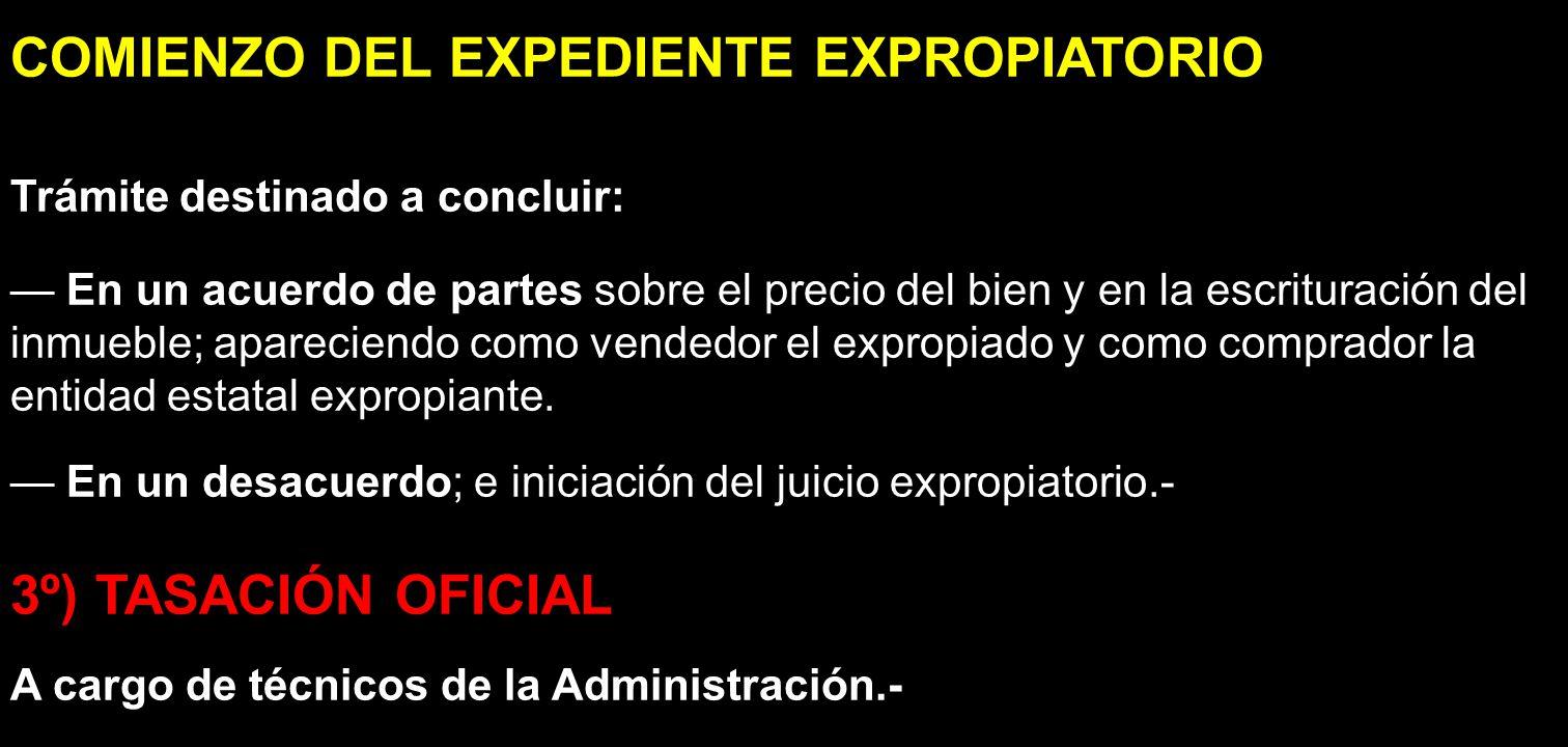 COMIENZO DEL EXPEDIENTE EXPROPIATORIO Trámite destinado a concluir: En un acuerdo de partes sobre el precio del bien y en la escrituración del inmuebl