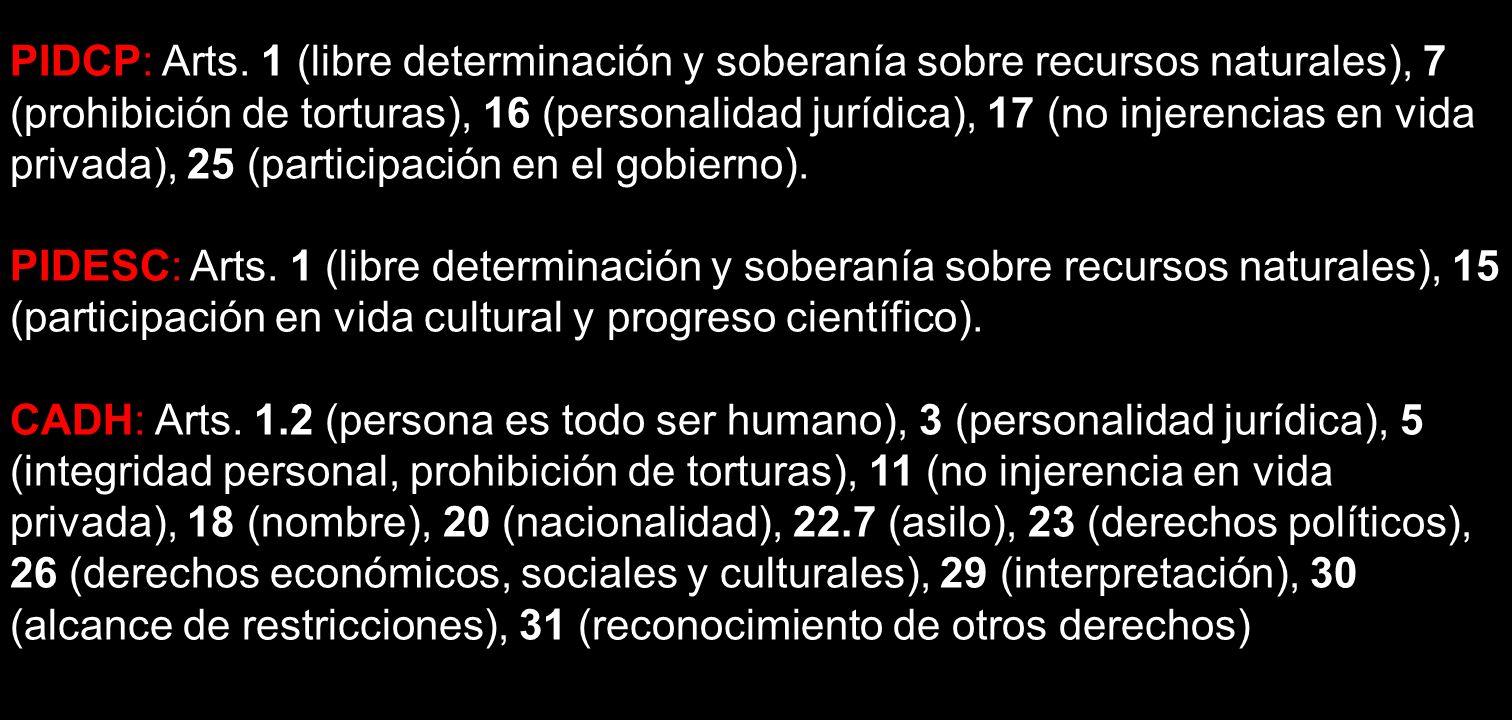 PIDCP: Arts. 1 (libre determinación y soberanía sobre recursos naturales), 7 (prohibición de torturas), 16 (personalidad jurídica), 17 (no injerencias