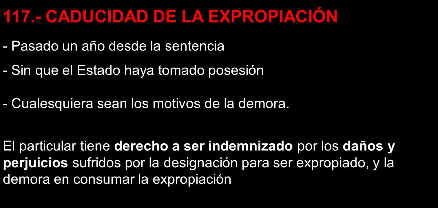 117.- CADUCIDAD DE LA EXPROPIACIÓN - Pasado un año desde la sentencia - Sin que el Estado haya tomado posesión - Cualesquiera sean los motivos de la d