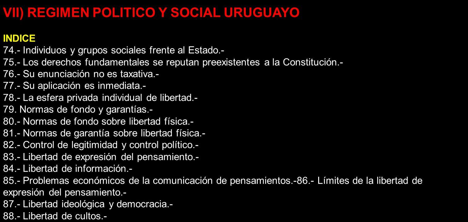 VII) REGIMEN POLITICO Y SOCIAL URUGUAYO INDICE 74.- Individuos y grupos sociales frente al Estado.- 75.- Los derechos fundamentales se reputan preexis