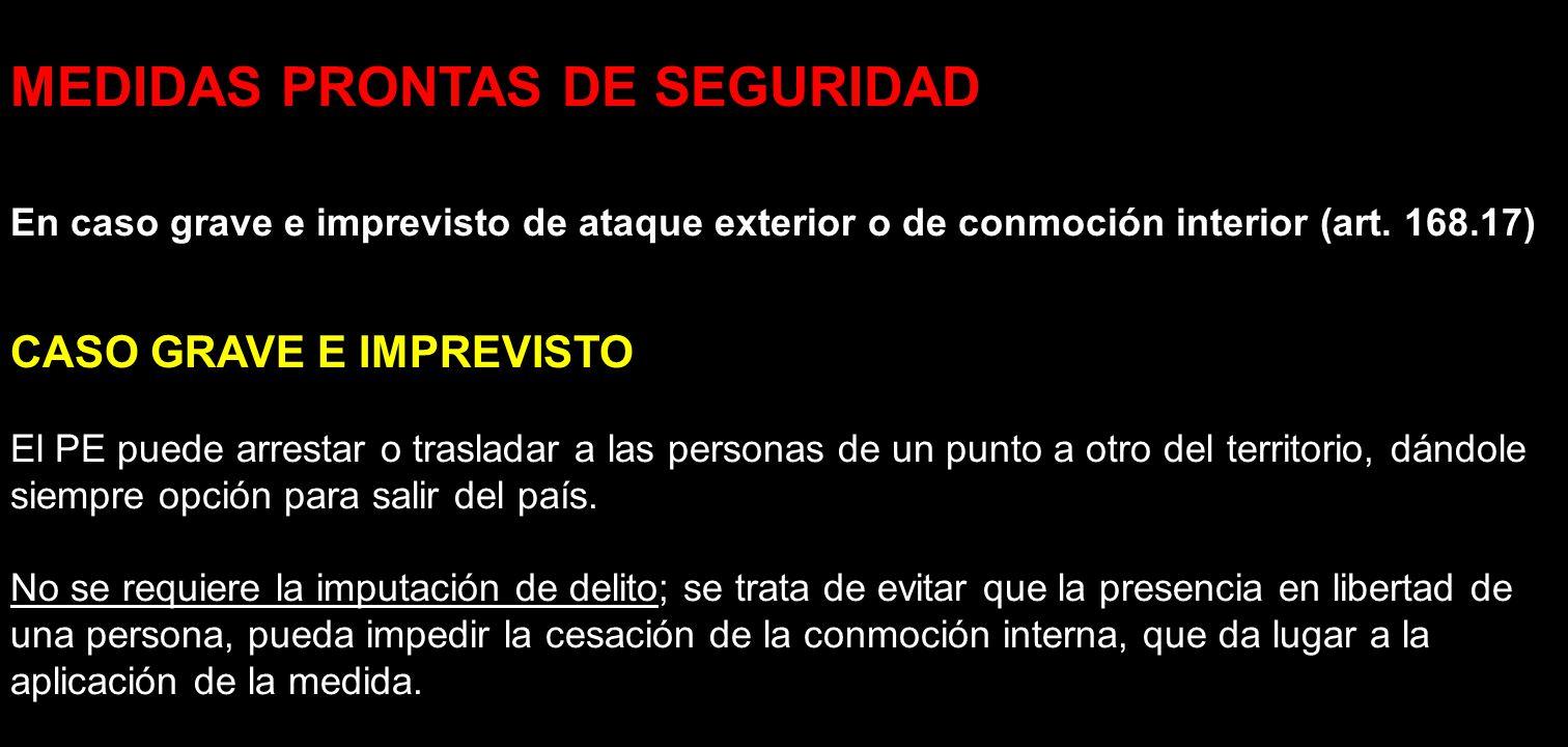 MEDIDAS PRONTAS DE SEGURIDAD En caso grave e imprevisto de ataque exterior o de conmoción interior (art. 168.17) CASO GRAVE E IMPREVISTO El PE puede a