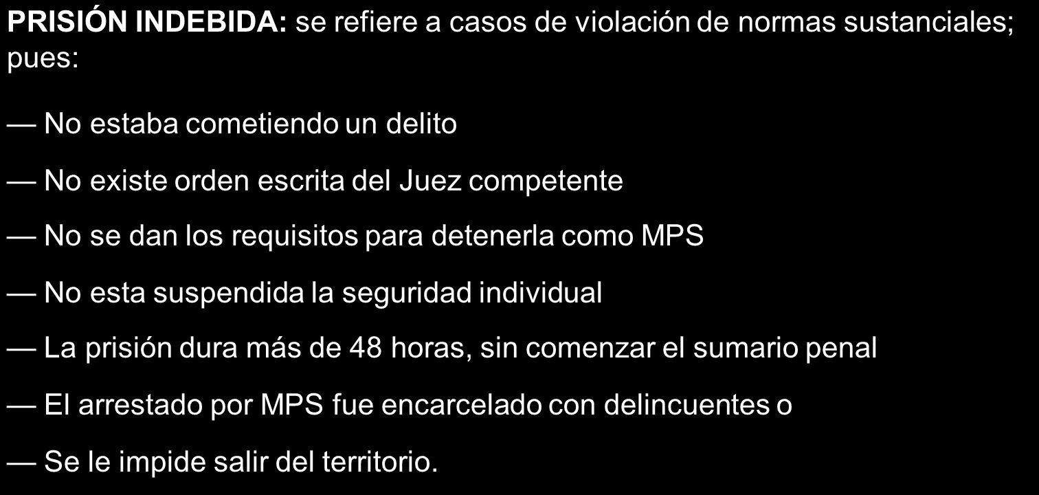 PRISIÓN INDEBIDA: se refiere a casos de violación de normas sustanciales; pues: No estaba cometiendo un delito No existe orden escrita del Juez compet