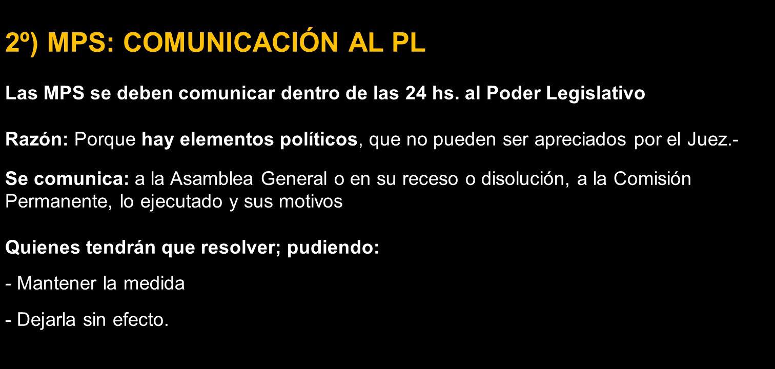 2º) MPS: COMUNICACIÓN AL PL Las MPS se deben comunicar dentro de las 24 hs. al Poder Legislativo Razón: Porque hay elementos políticos, que no pueden