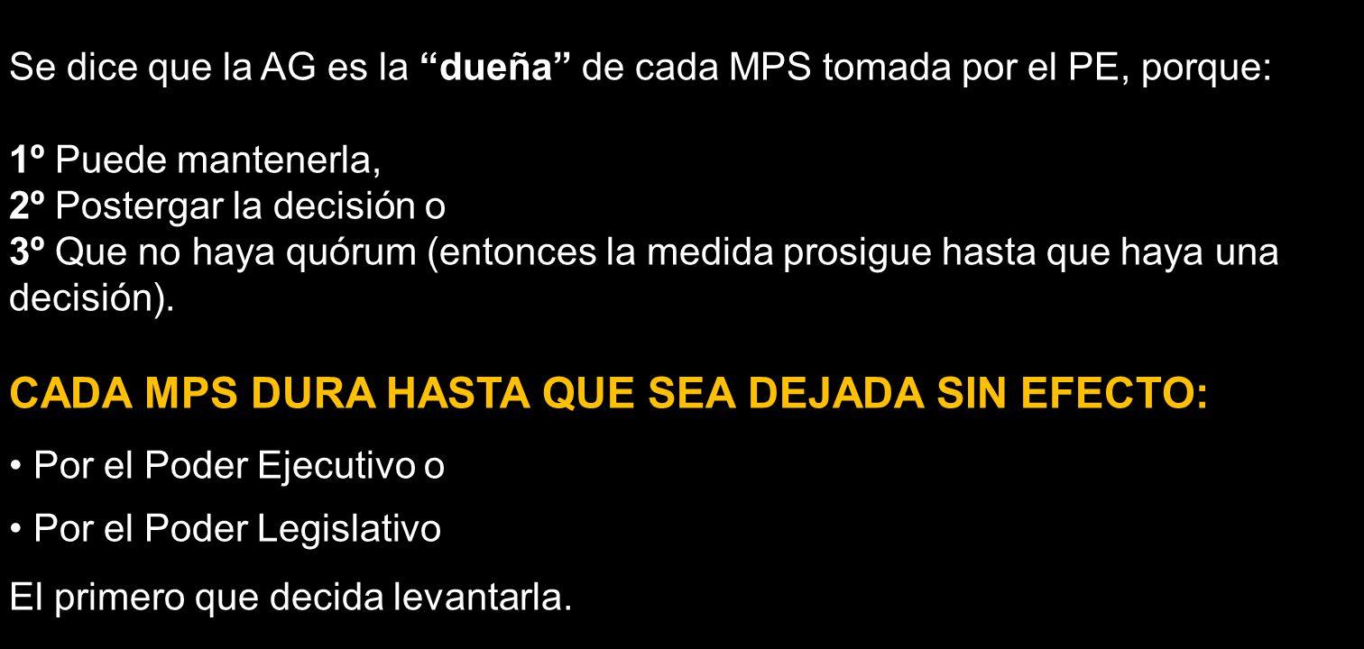 Se dice que la AG es la dueña de cada MPS tomada por el PE, porque: 1º Puede mantenerla, 2º Postergar la decisión o 3º Que no haya quórum (entonces la