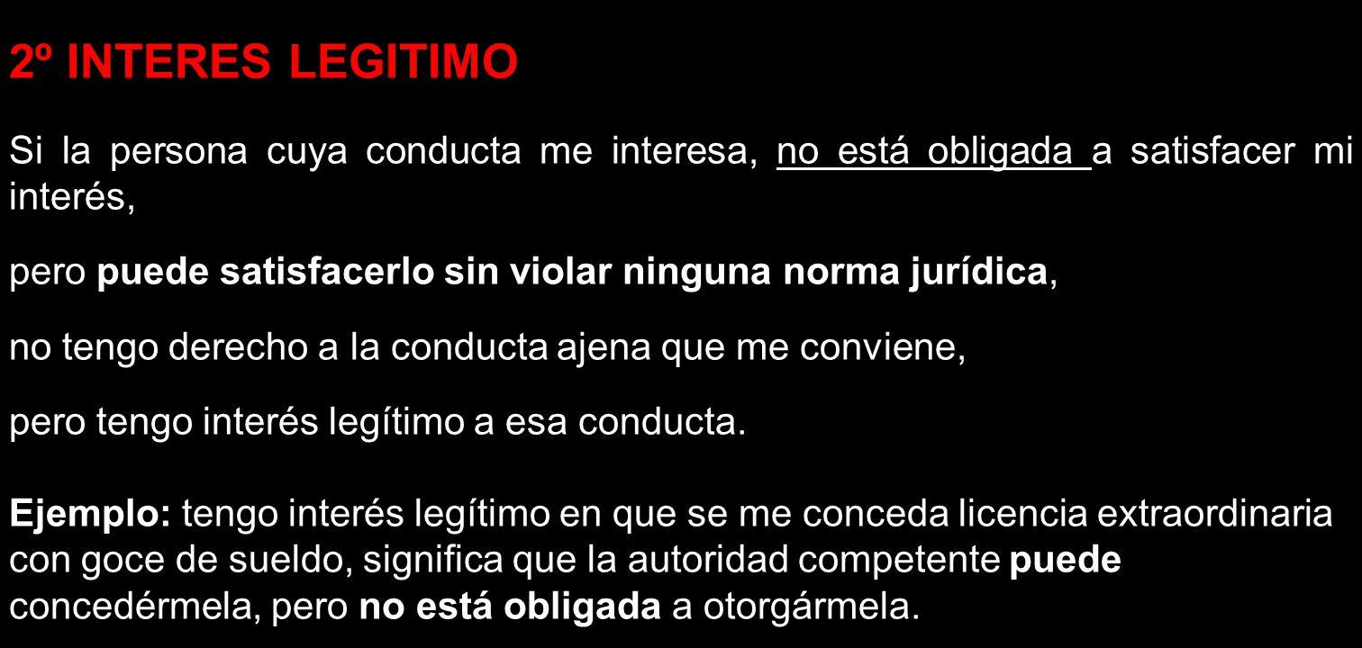 2º INTERES LEGITIMO Si la persona cuya conducta me interesa, no está obligada a satisfacer mi interés, pero puede satisfacerlo sin violar ninguna norm