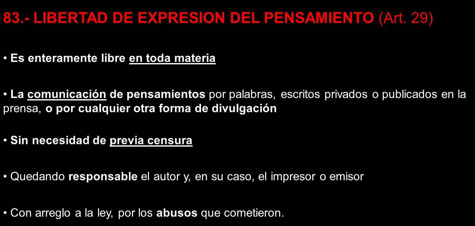 83.- LIBERTAD DE EXPRESION DEL PENSAMIENTO (Art. 29) Es enteramente libre en toda materia La comunicación de pensamientos por palabras, escritos priva