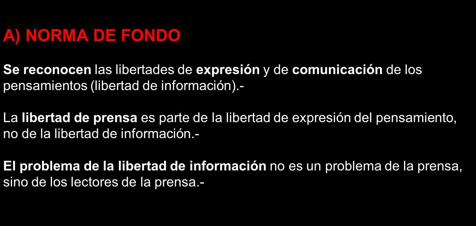A) NORMA DE FONDO Se reconocen las libertades de expresión y de comunicación de los pensamientos (libertad de información).- La libertad de prensa es