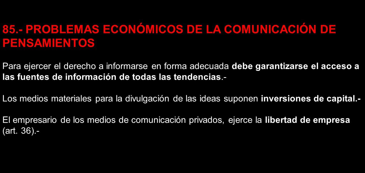 85.- PROBLEMAS ECONÓMICOS DE LA COMUNICACIÓN DE PENSAMIENTOS Para ejercer el derecho a informarse en forma adecuada debe garantizarse el acceso a las