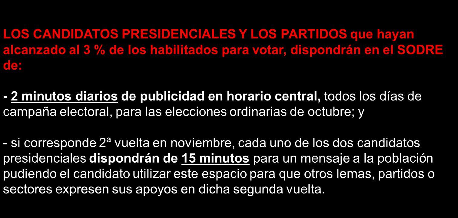 LOS CANDIDATOS PRESIDENCIALES Y LOS PARTIDOS que hayan alcanzado al 3 % de los habilitados para votar, dispondrán en el SODRE de: - 2 minutos diarios