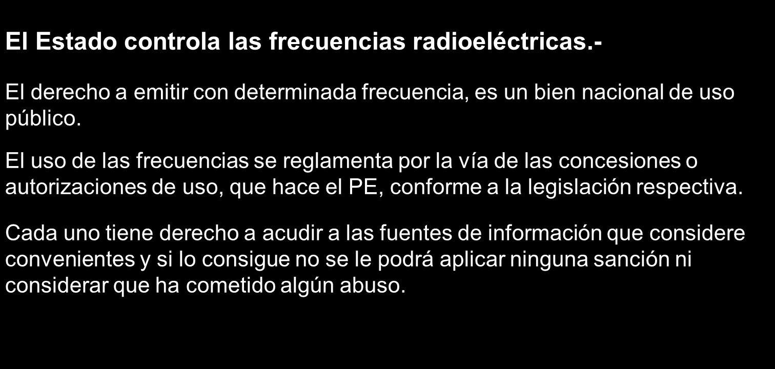 El Estado controla las frecuencias radioeléctricas.- El derecho a emitir con determinada frecuencia, es un bien nacional de uso público. El uso de las