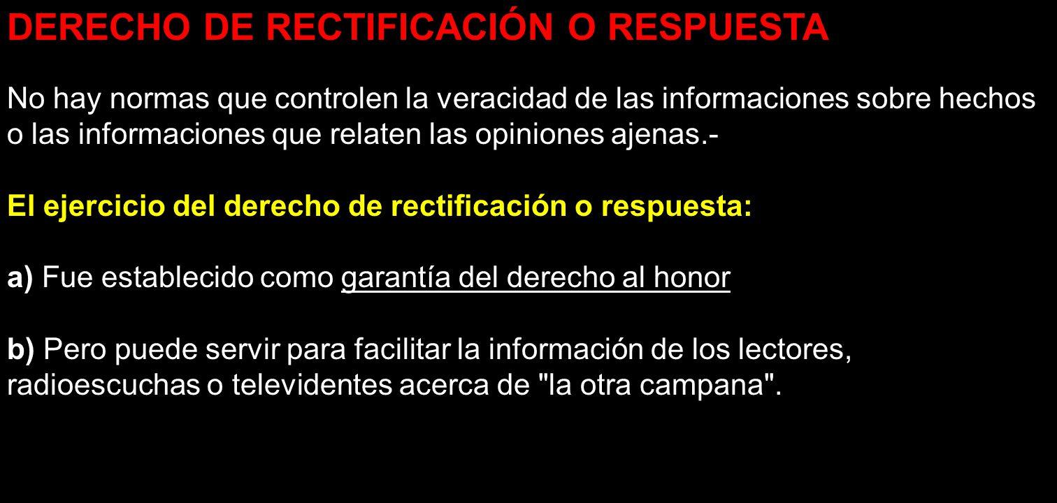 DERECHO DE RECTIFICACIÓN O RESPUESTA No hay normas que controlen la veracidad de las informaciones sobre hechos o las informaciones que relaten las op